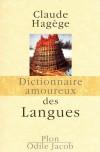 Dictionnaire amoureux des langues - Personne n'est indifférent aux langues humaines, - HAGEGE CLAUDE  - Littérature, langues - HAGEGE Claude - Libristo