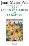 Les langages secrets de la nature - La communication chez les animaux et les plantes  - Jean-Marie Pelt - Nature - Pelt Jean-Marie - Libristo