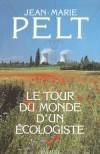 Le tour du monde d'un écologiste - Pelt Jean-Marie - Libristo