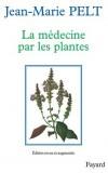 La médecine par les plantes édition revue et augmentée - Depuis l'aube de l'humanité, sur tous les continents, les plantes ont servi à guérir les maladies -  Jean-Marie Pelt -  Santé,bien être, plantes - Pelt Jean-Marie - Libristo