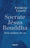 Socrate - Jésus - Bouddha - Trois maître de vie - Frédéric Lenoir  - Lenoir Frédéric - Libristo
