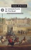 La conjecture de Fermat -  Octobre 1643  le pouvoir est en émoi. Quelqu'un intercepte les dépêches codées expédiées aux ambassadeurs français. - Jean d' Aillon -  Roman historique - D'Aillon Jean - Libristo