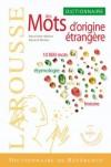 Larousse des Mots d'origine étrangère - 10 000 mots - ethymologie - sens - histoire - index des 200 langues d'origine - Collectif - Libristo