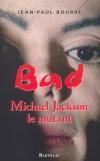 Michael Jackson - Bad - Le mythe -   Jean-Paul Bourre -  Mémoire, biographie, récit, musique - Bourre Jean-Paul - Libristo