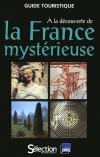 A la découverte de la France mystérieuse - Plus de 600 photos et plus de 40 cartes. - Anne Gregoire - Vacances, loisirs, France - Collectif - Libristo