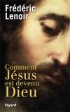Comment Jésus est devenu Dieu - « Pour vous qui suis-je ? » Cette interrogation de Jésus à ses disciples n'a rien perdu de sa force.- Frédéric Lenoir - Documents, religion, catholicisme - Lenoir Frédéric - Libristo