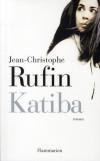 Katiba - Une katiba est un camp de combattants islamistes installé dans le Sahara c'est à la fois une cache et un relais, un lieu où l'on prie, où l'on négocie et tue.- Jean-Christophe Rufin - Roman - RUFIN Jean-Christophe - Libristo