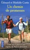 Un chemin de promesses - 6000 kms à pied et sans argent, de Paris à Jérusalem -  Une fantastique aventure en couple à travers 14 pays - Edouard & Martine Cortès -  Voyages, aventures, autobiographie - Cortes Edouard - Libristo
