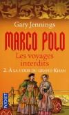 Marco Polo - Les voyages interdits T2 - A la cour du grand Khan - JENNINGS GARY  - Roman historique - Jennings Gary - Libristo