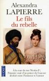 Le fils du rebelle  - En 1839, au coeur des montagnes du Caucase, les cavaliers musulmans résistent à l'invasion des armées du tsar Nicolas   -  Alexandra Lapierre  -   Roman historique - Lapierre Alexandra - Libristo