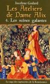 Les Ateliers de Dame Alix T4 - Les scènes galantes - Jocelyne Godard -  Histoire - Godard Jocelyne - Libristo