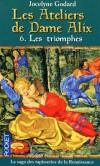 Les Ateliers de Dame Alix T6 - Les triomphes  - Jocelyne Godard -  Histoire - Godard Jocelyne - Libristo