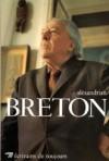 Breton  -  André Breton est un écrivain, poète, essayiste et théoricien du surréalisme (1896-1966) -  André Breton, Sarane Alexandrian -  Autobiographie - Alexandrian Sarane - Libristo