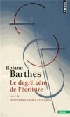 Le degré zéro de l'écriture - Nouveaux essais critiques -  Dans toute l'œuvre littéraire s'affirme une réalité formelle indépendante de la langue et du style - Roland Barthes - Littérature, histoire - Barthes Roland - Libristo