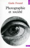 Photographie et société - La photographie est inséparable d'une histoire sociale et politique. - Gisèle Freund - Arts, photographie, société, politique - Freund Gisele - Libristo