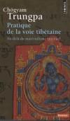 Pratique de la voie tibétaine - Un certain nombre de voies de traverse conduisent à une version  distordue, égocentrique, de la vie spirituelle. - Chögyam Trungpa - Bouddhisme - TRUNGPA Chogyam - Libristo