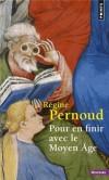 Pour en finir avec le Moyen Age - Par Régine Pernoud - Histoire, France - PERNOUD Régine - Libristo