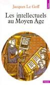 Les intellectuels au Moyen Age  - Jacques Le Goff -  Histoire, biographie, politique, sociologie, analyse, Moyen Age, France, Europe - Le Goff jacques - Libristo
