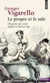 Le propre et le sale - L'hygiène du corps depuis le Moyen Age  - Georges Vigarello - Histoire, France - Vigarello Georges - Libristo