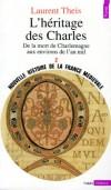 Nouvelle histoire de la France médiévale - Tome 2  - L'héritage des Charles : de la mort de Charlemagne aux environs de l'an mil -  Laurent Theis - Histoire, France - THEIS Laurent - Libristo