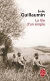 La Vie d'un simple - Le Bourbonnais est loin, et la rumeur parisienne nous distrait d'y connaître et d'y entendre un juste. - Emile Guillaumin - Roman, terroir - GUILLAUMIN Emile - Libristo