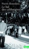 Le bal des célibataires - Cris de la société paysanne en Béarn -  Pierre Bourdieu - Sciences humaines, sociologie  - BOURDIEU Pierre - Libristo