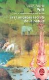 Les Langages secrets de la nature - Les plantes ont bel et bien une sensibilité, un langage, une mémoire. - Jean-Marie Pelt - Botanique, plantes, jardinage - Pelt Jean-Marie - Libristo