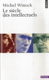 Le siècle des intellectuels - À travers les années Barrès, les années Gide, les années Sartre, on renoue avec la réalité - et la symbolique - des événements, on redécouvre la chair de ces hommes - Michel Winock - Histoire, France, Europe - Winock Michel - Libristo