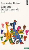 Lorsque l'enfant paraît - Tome 1 -  L'auteur  répond à des lettres de parents en difficulté face à l'éducation de leur enfant - Françoise Dolto - Sciences humaines, psychanalyse - Dolto Françoise - Libristo