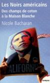 Les noirs américains - Des champs de coton à la Maison Blanche  -    Nicole Bacharan -  Histoire - Bacharan Nicole - Libristo