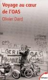 Voyage au coeur de l'OAS   -  A partir de l'ensemble des archives de l'état-major de l'OAS -  DARD LIVIER -  Histoire  - DARD Olivier - Libristo
