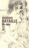 Ma mère - L'un des textes les plus violents, les plus scandaleusement beaux de Georges Bataille -  Par Georges Bataille  - Roman autobiographique - BATAILLE Georges - Libristo