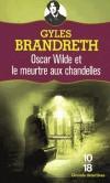 Oscar Wilde et le meurtre aux chandelles - En cette fin de siècle trépidante, Oscar Wilde, dandy éclairé, virevolte de mondanités en rendez-vous discrets, lorsqu'un drame vient bouleverser sa vie.- BRANDRETH GYLES  - Thriller historique - Brandreth Gyles - Libristo