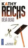 Déjà dead - Un beau jour d'été à Montréal, sur la table de dissection arrive un cadavre découvert dans l'ancien parc du Grand Séminaire.- Par Kathy Reichs - Thriller - REICHS Kathy - Libristo