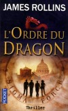 L'ordre du dragon  - T1 - Société occulte, massacre indescriptible : mission inaugurale pour Sigma Force, équipe d'élite. - ROLLINS JAMES - Thriller - Rollins James - Libristo