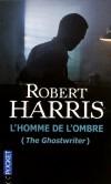 L'homme de l'ombre - The Ghostwriter - Un écrivain professionnel est engagé pour rédiger les mémoires d'Adam Lang, le Premier ministre britannique - Robert Harris -  Roman - Harris Robert - Libristo