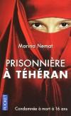 Prisonniere à Téhéran -  Condamnée à mort à 16 ans - Marina Nemat -  Traductrice : Catherine Charmand - Biographie, documents, récits - Nemat Marina - Libristo