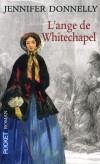 L'ange de Whitechapel - Des faubourgs de Londres jusqu'en Californie : le destin d'une femme libre. - DONNELLY JENNIFER  - Roman - Donnelly Jennifer - Libristo