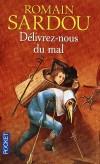 Délivrez-nous du mal - Hiver 1288. Dans une paroisse isolée du Quercy, une troupe d'hommes en noir s'empare d'un enfant.  - Romain Sardou - Roman historique - SARDOU Romain - Libristo