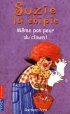 Suzie la chipie  - Tome 24 -  Même pas peur du clown !  - Barbara Park - Roman, jeunesse - Park Barbara - Libristo