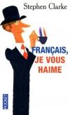 Français, je vous haime - Ce que les rosbifs pensent vraiment des froggies  -  Stephen Clarke - Documents, récits - Clarke Stephen - Libristo