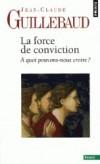 La Force de conviction - A quoi pouvons-nous croire ?   -  Jean-Claude Guillebaud -  Philosophie - Guillebaud Jean-clau - Libristo