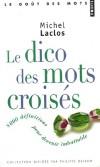 Le Dico des mots croisés - 8 000 Définitions pour devenir imbattable  Par Michel Laclos - Langue, jeux, loisirs - Laclos Michel - Libristo
