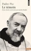Le témoin  - Parcours spirituel d'une bouleversante intensité.  - Canonisé en 2002, Padre Pio da Pietrelcina (1887-1968) est une figure majeure du catholicisme au XXe siècle. - Par Padre Pio - Biographie, christianisme - Bouflet Joachim - Libristo