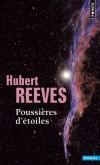 Poussières d'étoiles  - Ce livre voudrait être une ode à l'univers. J'ai tenté de rendre hommage à sa splendeur et son intelligibilité -  Hubert Reeves  - Astronomie - Reeves Hubert - Libristo