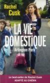 La vie domestique - Arlington Park -  Les femmes d'Arlington Park ont tout pour être heureuses... - Rachel Cusk   -  Roman - Cusk Rachel - Libristo