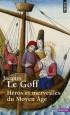 Héros et merveilles du Moyen Age - L'ouvrage explore l'imaginaire médiéval au travers de ses deux composantes majeures : les héros et les merveilles -  Par Jacques Le Goff  - Histoire, France, personnages, édifices