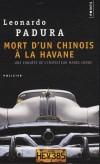 """Mort d'un chinois à la Havane   -  """" C'était un assassinat étrange, pimenté de certains ingrédients exotiques. """"  Dans le quartier chinois de La Havane le lieutenant Mario Conde enquête... - Leonardo Padura  -  Policier - PADURA Leonardo - Libristo"""