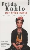 Frida Kahlo par Frida Kahlo - Lettres 1922-1954 -  Document, arts et spectacles  - Magdalena Frida Carmen Kahlo Calderón (1907-1954) - artiste peintre mexicaine -  Kahlo Frida - Autobiographie  - Kahlo Frida - Libristo
