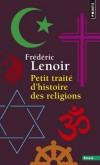 Petit traité d'histoire des religions - Quelle est la toute première religion de l'humanité ? Comment sont apparues les notions de Dieu - Frédéric Lenoir -  Religions - Lenoir Frédéric - Libristo